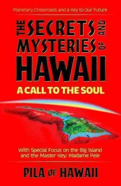 Secrets and Mysteries of Hawaii : A Call to the Soul : Planetary Crossroads and the Key to Our Future