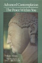 Notebooks of Paul Brunton : Advanced Contemplation/the Peace Within You