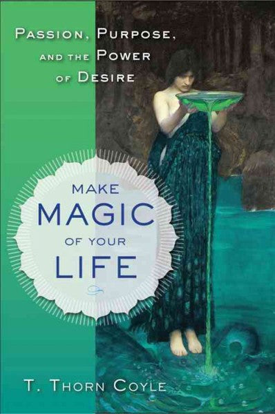 Make Magic of Your Life : Purpose, Passion, and the Power of Desire