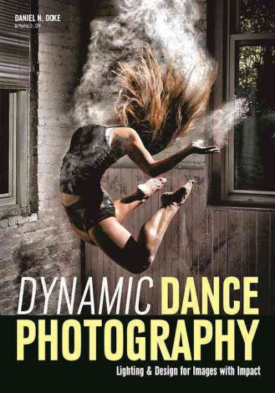 Dynamic Dance Photography : Lighting & Design for Images With Impact