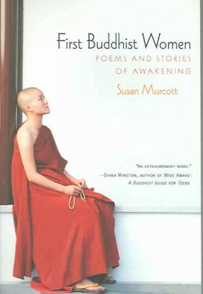 First Buddhist Women : Songs And Stories from the Therigatha