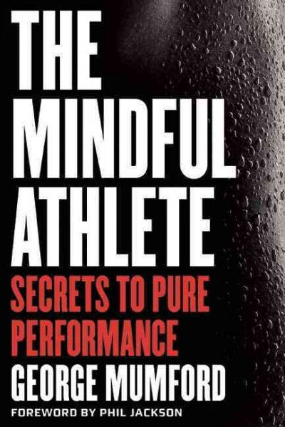 Mindful Athlete : Secrets to Pure Performance