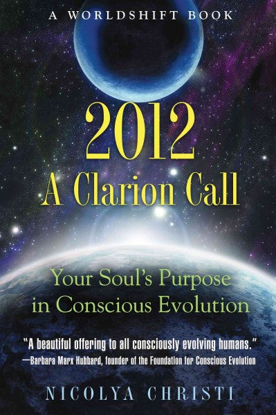 2012: A Clarion Call : Your Soul's Purpose in Conscious Evolution
