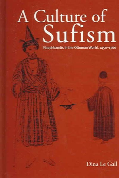 Culture of Sufism : Naqshbandis in the Ottoman World, 1450-1700