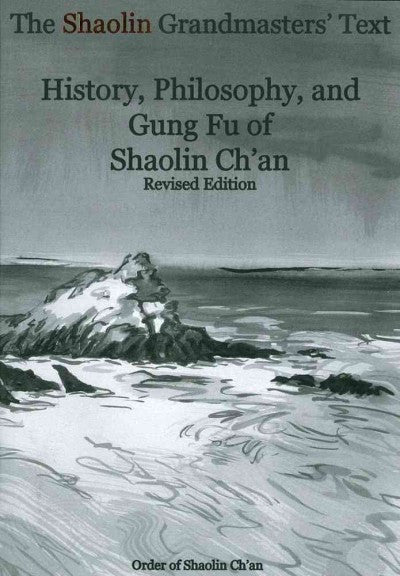 Shaolin Grandmasters' Text : History, Philosophy, and Gung Fu of Shaolin Ch'an
