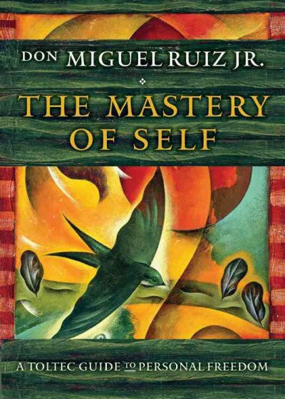 Mastery of Self : A Toltec Guide to Personal Freedom