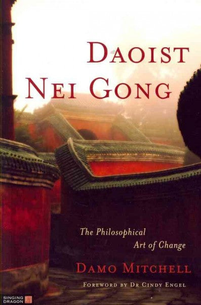 Daoist Nei Gong : The Philosophical Art of Change