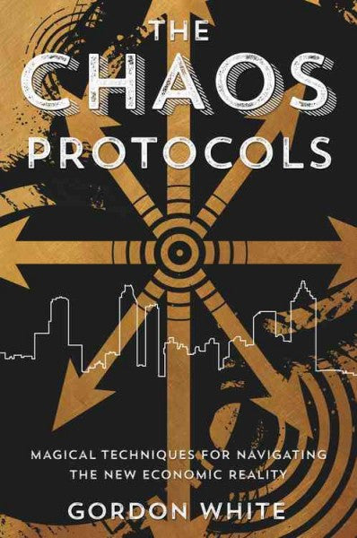 Chaos Protocols : Magical Techniques for Navigating the New Economic Reality