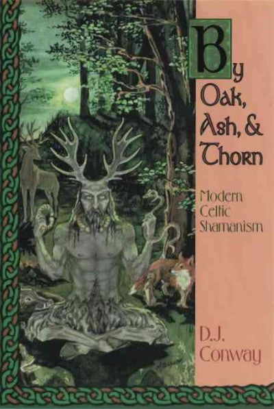 By Oak, Ash & Thorn : Modern Celtic Shamanism