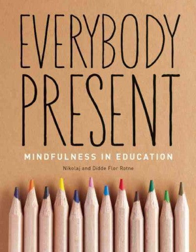 Everybody Present : Mindfulness in Education