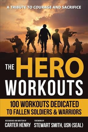 Hero Workouts : 100 Workouts Dedicated to Fallen Soldiers & Warriors