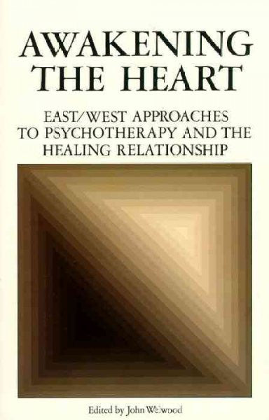 Awakening the Heart : East/West Approaches to Psychotherapy and the Healing Relationship
