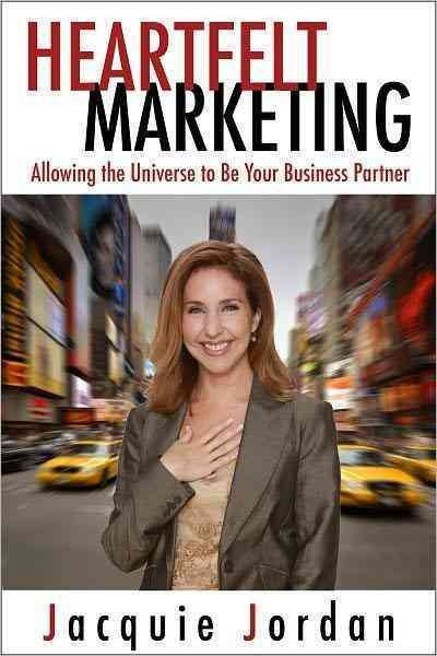 Heartfelt Marketing : Allowing the Universe to Be Your Business Partner