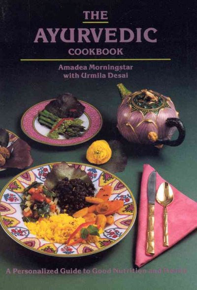 Ayurvedic Cookbook : A Personalized Guide to Good Nutrition and Health