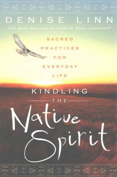 Kindling the Native Spirit : Sacred Practices for Everyday Life