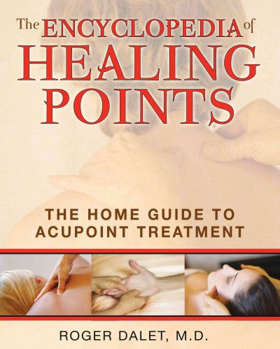Encyclopedia of Healing Points : The Home Guide to Acupoint Treatment