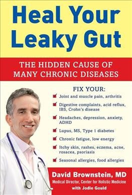Heal Your Leaky Gut : The Hidden Cause of Many Chronic Diseases