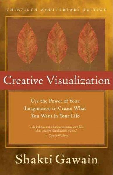 Creative Visualization : Use the Power of Your Imagination to Create What You Want in Your Life