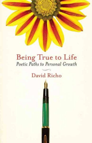 Being True to Life : Poetic Paths to Personal Growth