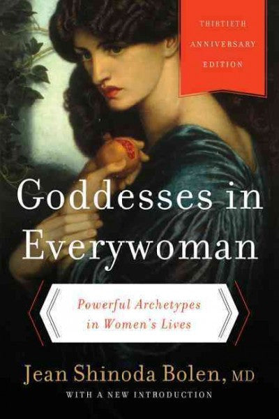 Goddesses in Everywoman : Powerful Archetypes in Women's Lives