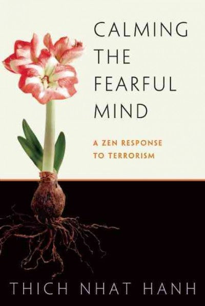 Calming the Fearful Mind : A Zen Response to Terrorism