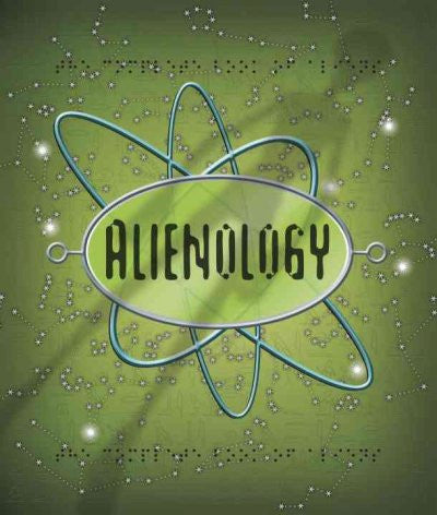 Alienology : The Complete Book of Extraterrestrials
