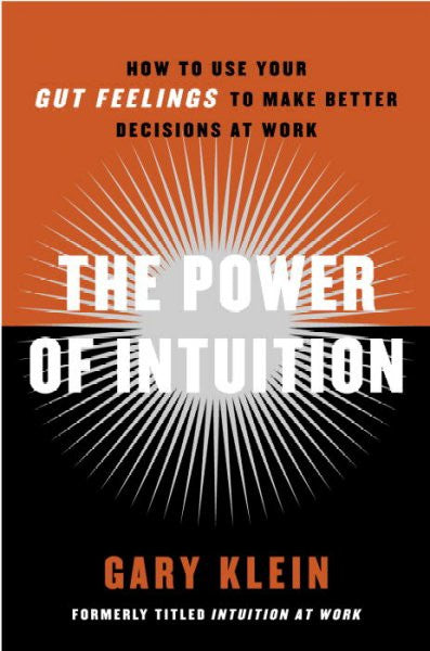 Power of Intuition : How To Use Your Gut Feelings To Make Better Decisions At Work