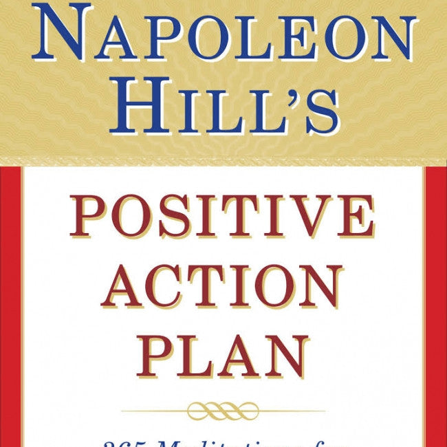 Napoleon Hill's Positive Action Plan : 365 Meditations for Making Each Day a Success