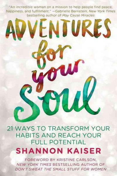 Adventures for Your Soul : 21 Ways to Transform Your Habits and Reach Your Full Potential