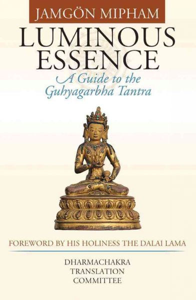 Luminous Essence : A Guide to the Guhyagarbha Tantra