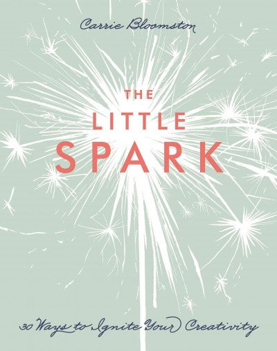 Little Spark : 30 Ways to Ignite Your Creativity
