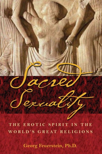 Sacred Sexuality : The Erotic Spirit in the World's Great Religions