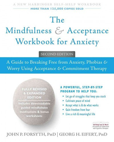 Mindfulness & Acceptance Workbook for Anxiety : A Guide to Breaking Free from Anxiety, Phobias, & Worry Using Acceptance & Commitment Therapy