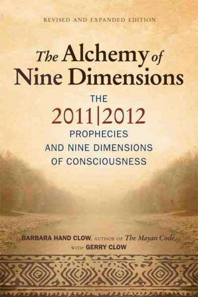 Alchemy of Nine Dimensions : The 2011/2012 Prophecies and Nine Dimensions of Consciousness