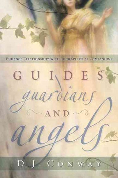 Guides, Guardians and Angels : Enhance Relationships With Your Spiritual Companions
