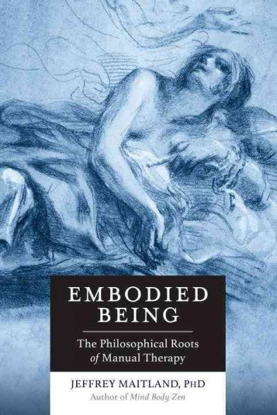 Embodied Being : The Philosophical Roots of Manual Therapy