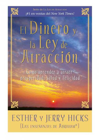 El dinero y la ley de atraccion/ Money, and the Law of Attraction : Como Aprender a Atraer Prosperidad, Salud Y Felicidad/ Learning to Attract Wealth, Health, and Happiness