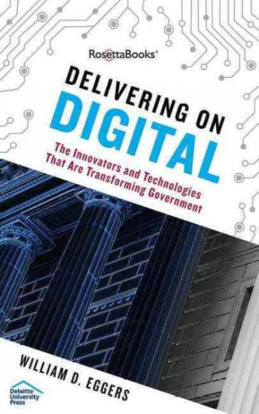 Delivering on Digital : The Innovators and Technologies That Are Transforming Government