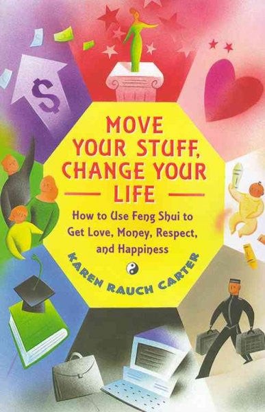 Move Your Stuff, Change Your Life : How to Use Feng Shui to Get Love, Money, Respect and Happiness