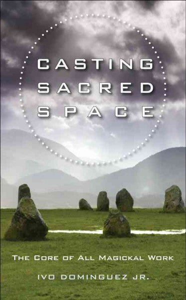 Casting Sacred Space : The Core of All Magickal Work