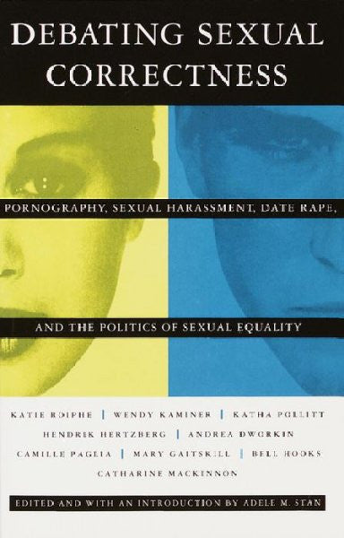 Debating Sexual Correctness : Pornography, Sexual Harassment, Date Rape, and the Politics of Sexual Equality