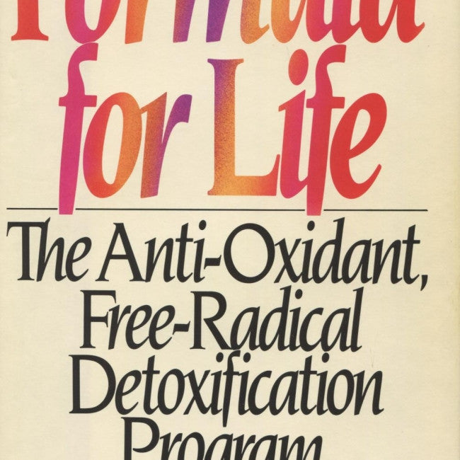 Formula for Life : The Definitive Book on Correct Nutrition, Anti-Oxidants and Vitamins, Disease Prevention, and Longevity
