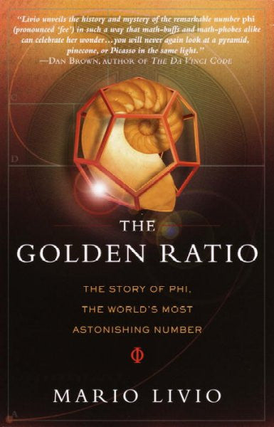 Golden Ratio : The Story of Phi, the World's Most Astonishing Number