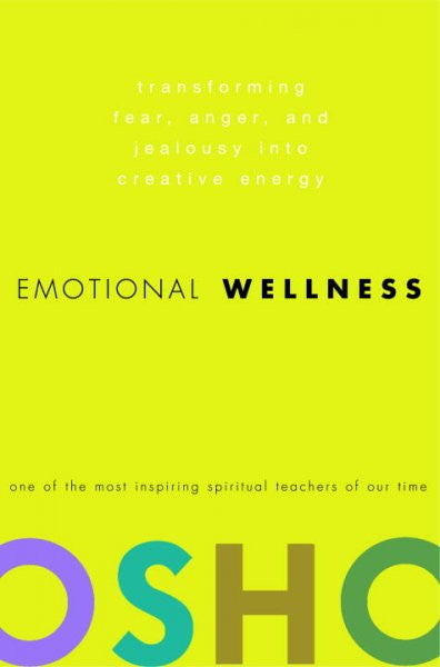 Emotional Wellness : Transforming Fear, Anger, And Jealousy into Creative Energy