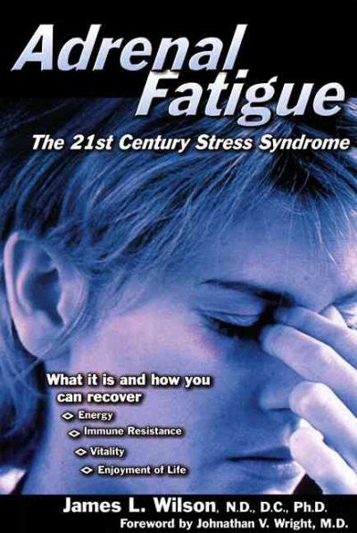 Adrenal Fatigue : The 21St-Century Stress Syndrome