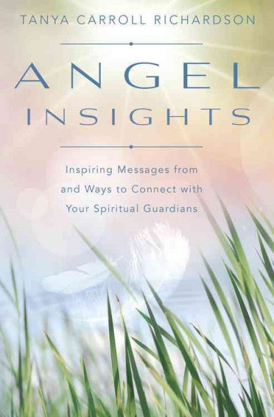 Angel Insights : Inspiring Messages from and Ways to Connect With Your Spiritual Guardians