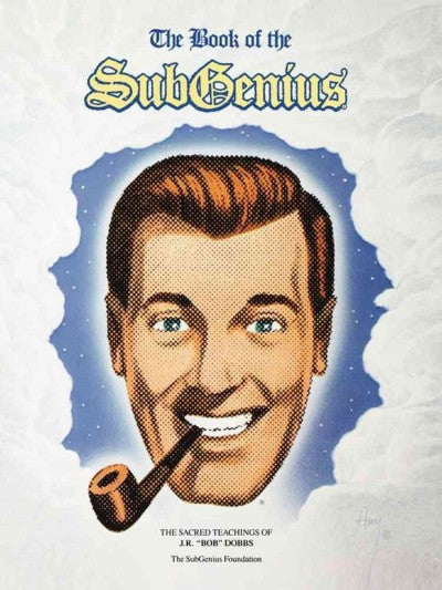 "Book of the Subgenius : Being the Divine Wisdom, Guidance, and Prophecy of J.R. ""Bob"" Dobbs"