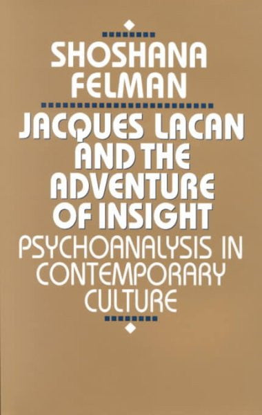 Jacques Lacan and the Adventure of Insight : Psychoanalysis in Contemporary Culture