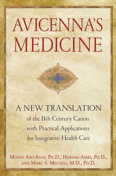Avicenna's Medicine : A New Translation of the 11th-Century Canon With Practical Applications for Integrative Health Care