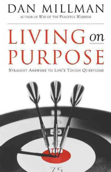 Living on Purpose : Straight Answers to Universal Questions